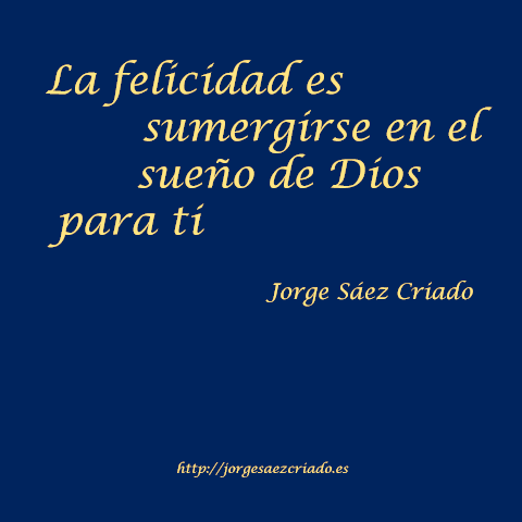 La felicidad es sumergirse en el sueño de Dios para ti