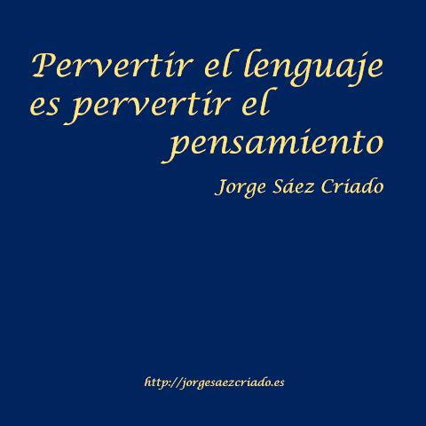 Pervertir el lenguaje es pervertir el pensamiento