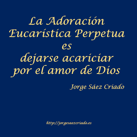 La Adoración Eucarística Perpetua es dejarse acariciar por el amor de Dios