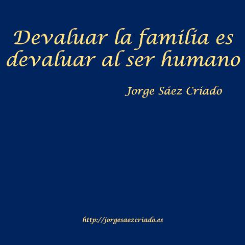 Devaluar la familia es devaluar al ser humano