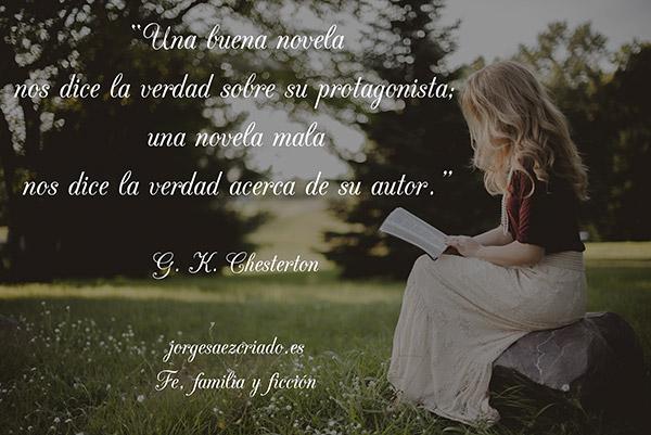 Una buena novela nos dice la verdad sobre su protagonista; una novela mala nos dice la verdad acerca de su autor.  G. K. Chesterton