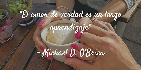 El amor de verdad es un largo aprendizaje - Michael D. O'Brien