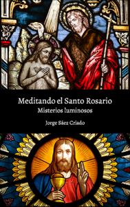 Meditando el Santo Rosario: misterios luminosos