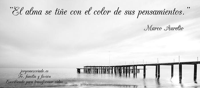 """""""El alma se tiñe con el color de sus pensamientos"""". Marco Aurelio"""