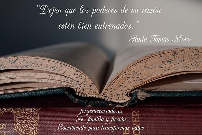 """""""Dejen que los poderes de su razón estén bien entrenados."""" Santo Tomás Moro"""
