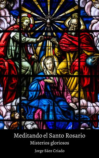 Meditando el Santo Rosario: misterios gloriosos