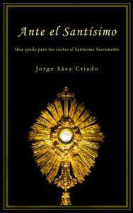 Ante el Santísimo: una ayuda para tus visitas al Santísimo Sacramento