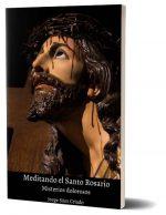 Meditando el Santo Rosario, misterios dolorosos